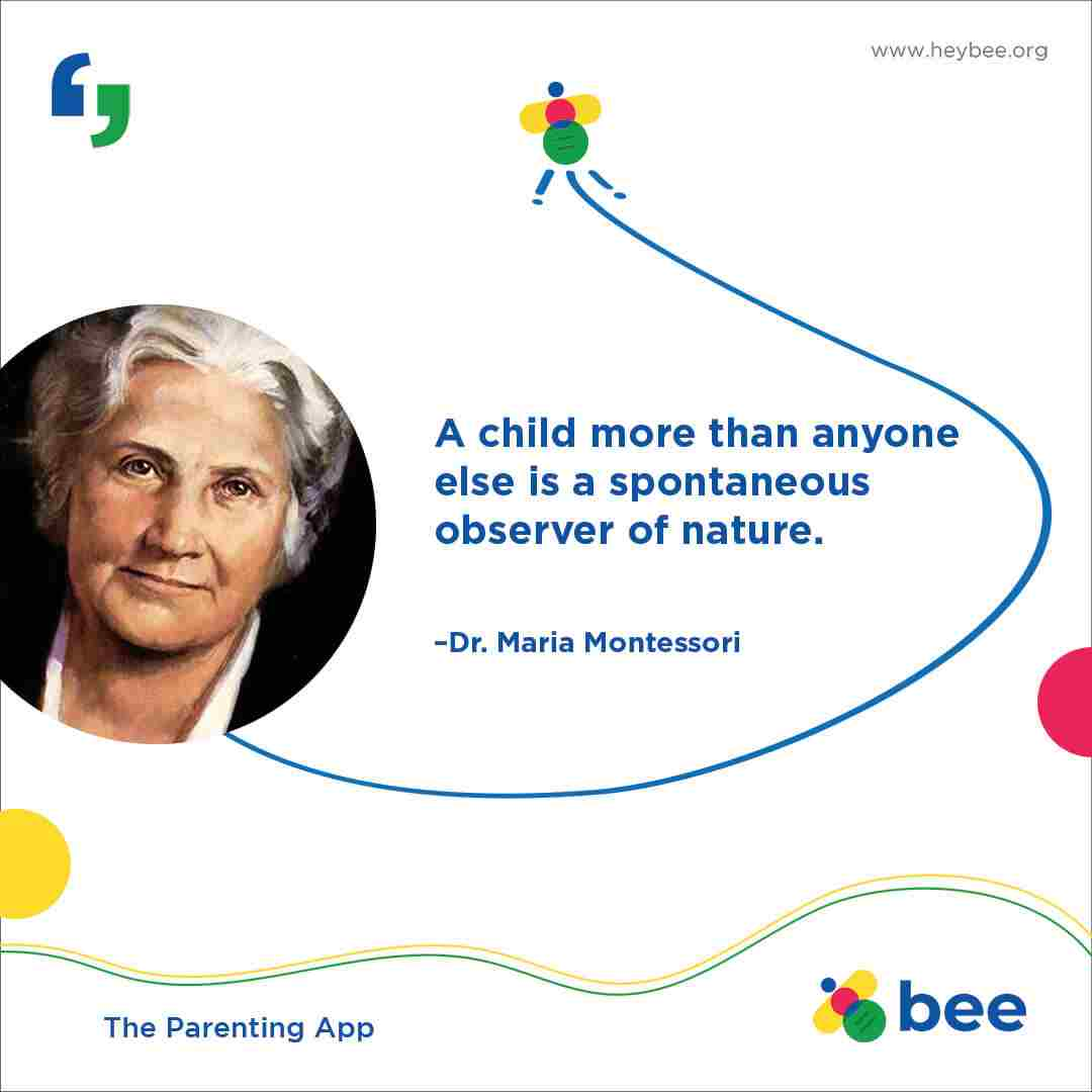 A child more than anyone else is a spontaneous observer of nature