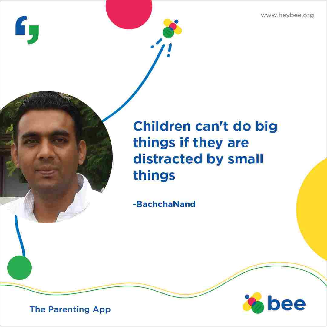 Children cant do big things if they are distracted by small things