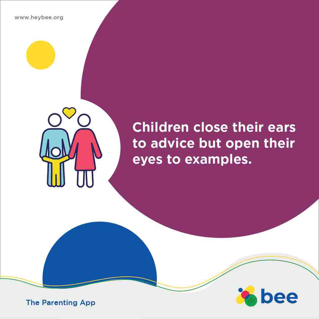 Children close their ears to advice but open their eyes to examples