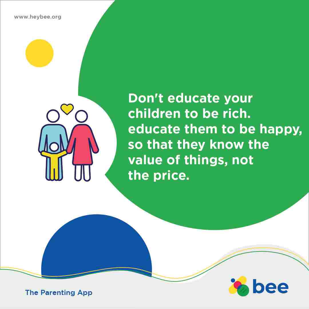 Dont educate your children to be rich Educate them to be happy so that they know the value of things not the price
