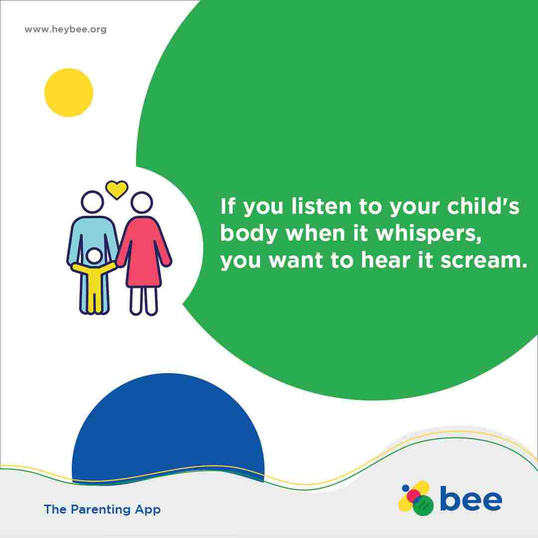 If you listen to your childs body when it whispers you won't have to hear it scream