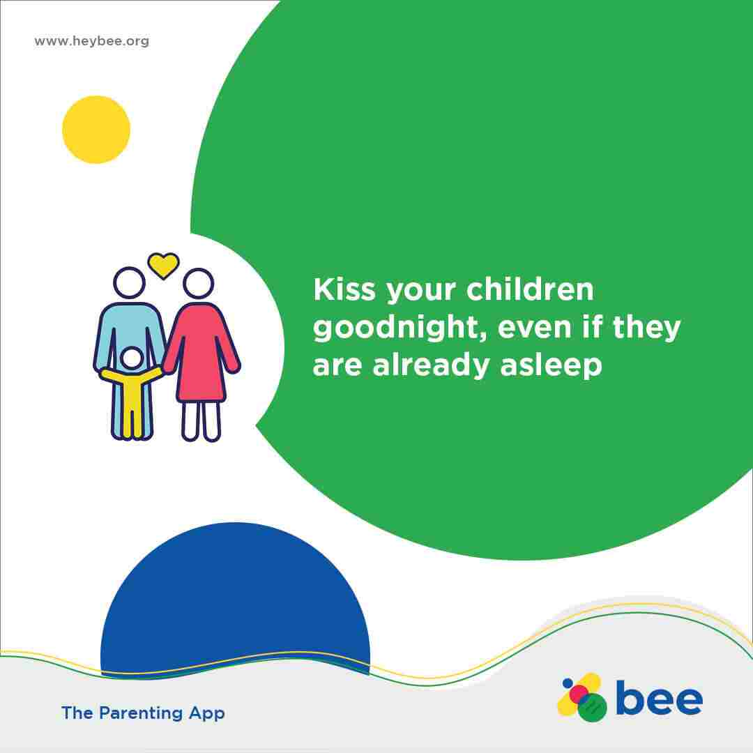 Kiss your children goodnight even if they are already asleep