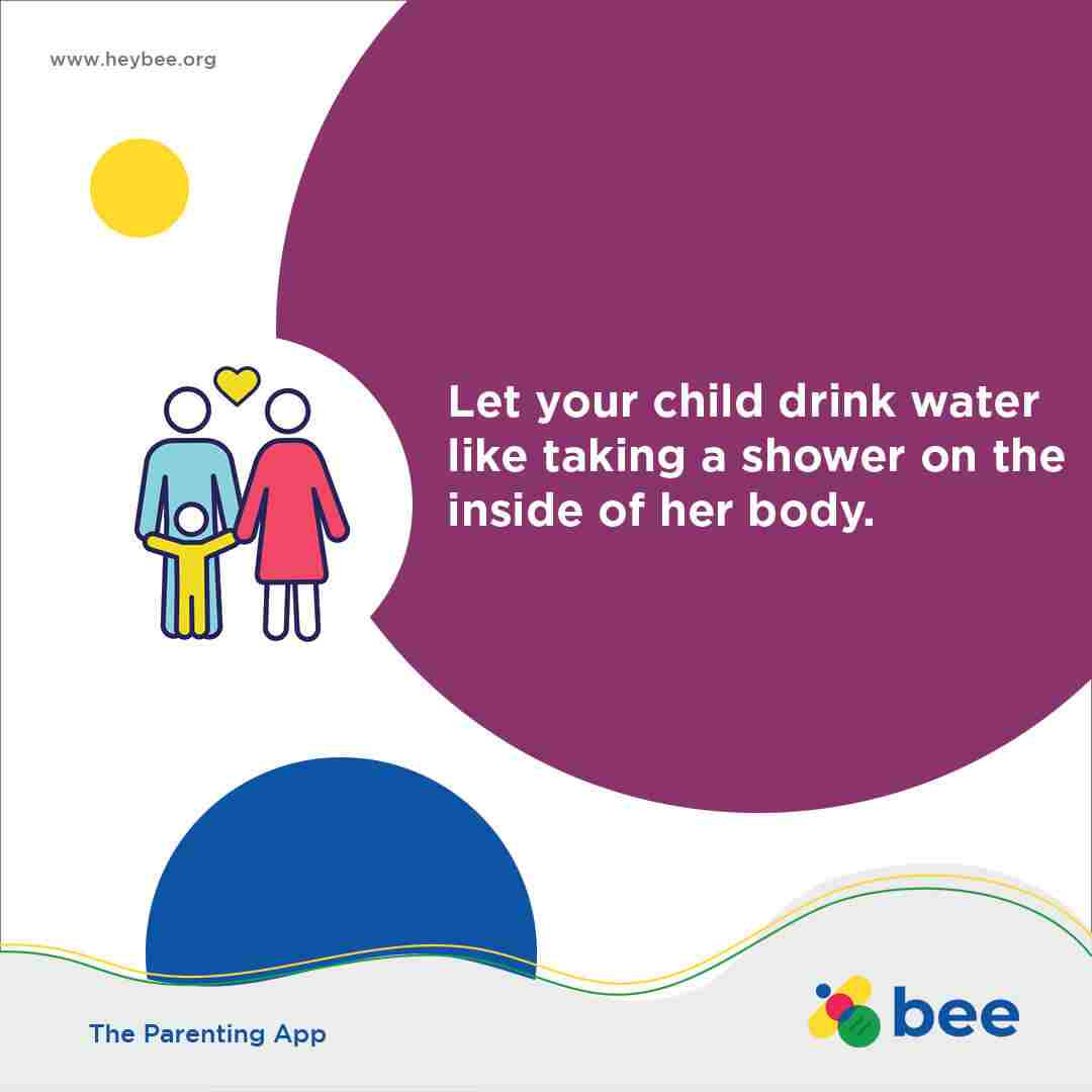 Let your child drink water like taking a shower on the inside of her body