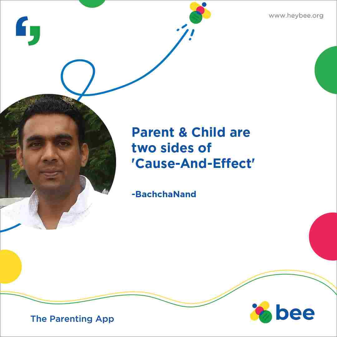 Parent and Child are two sides of Cause And Effect