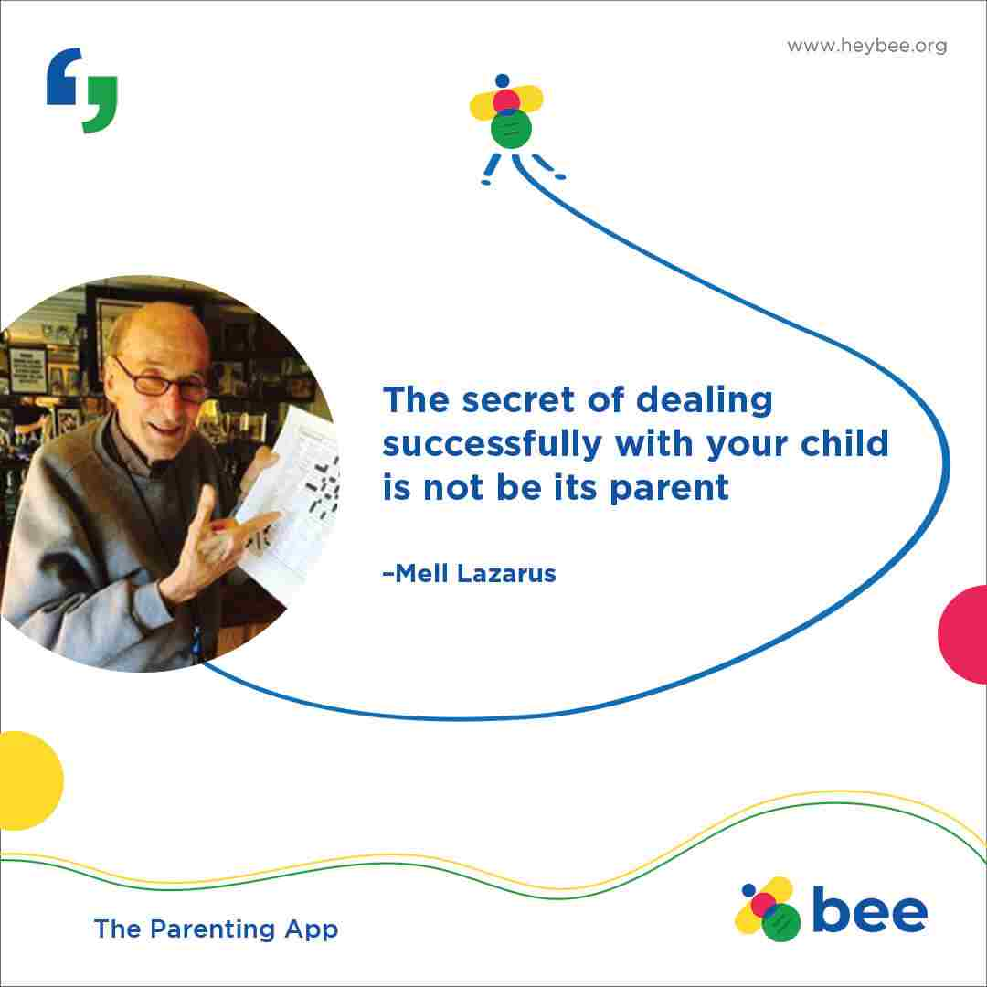 The secret of dealing successfully with your child is not be its parent