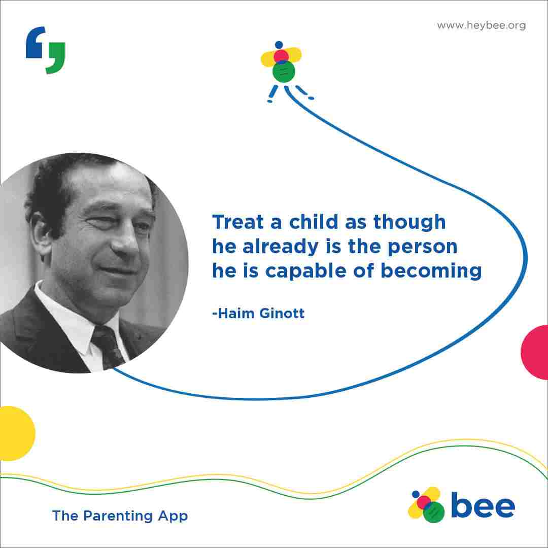 Treat a child as though he already is the person he is capable of becoming