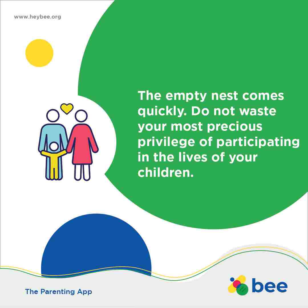 The empty nest comes quickly Do not waste your most precious privilege of participating in the lives of your children